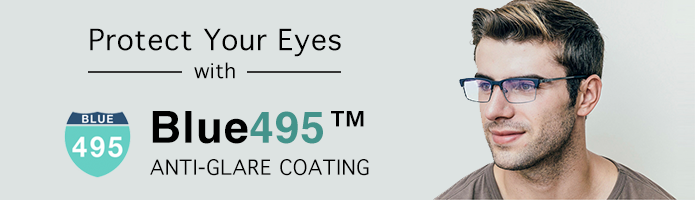 Protect your eyes with Blue495 anti-glare coating